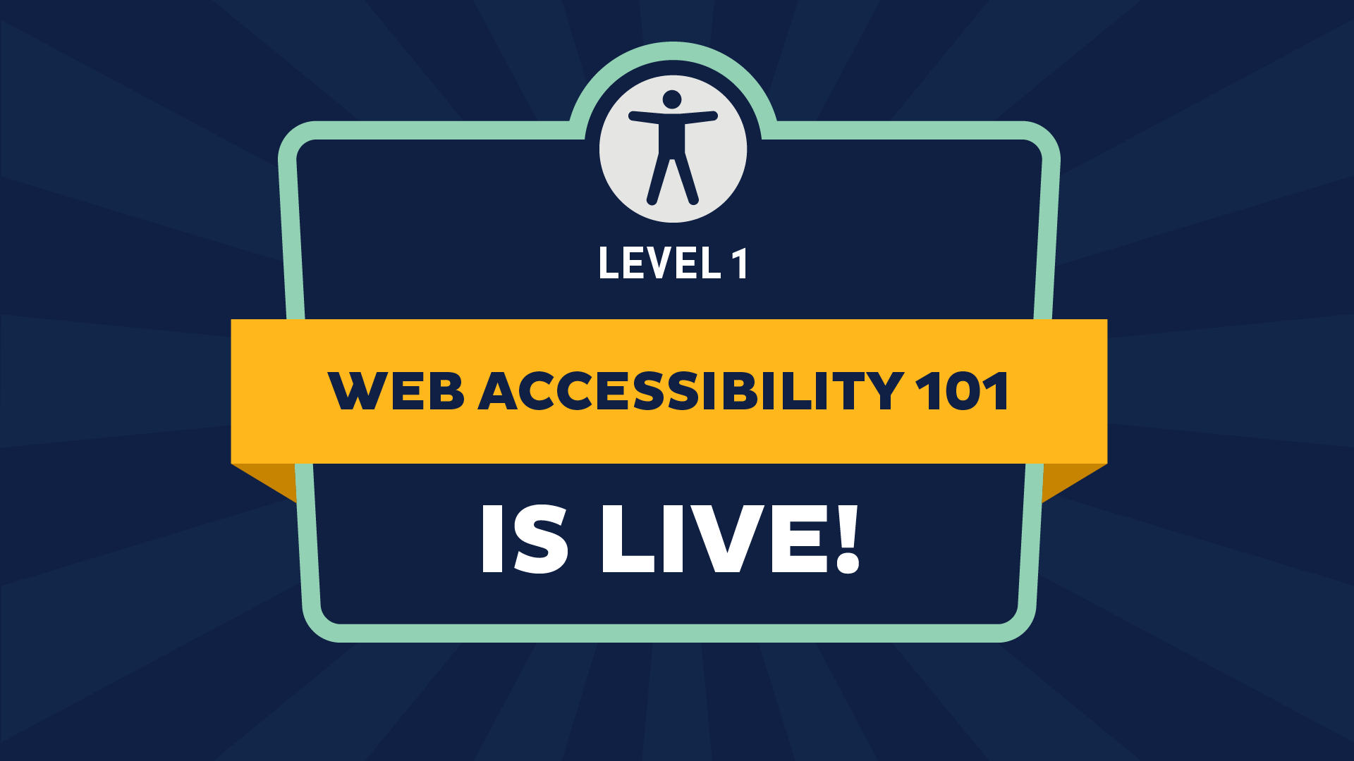 Web Accessibility 101 Level 1 is Live!